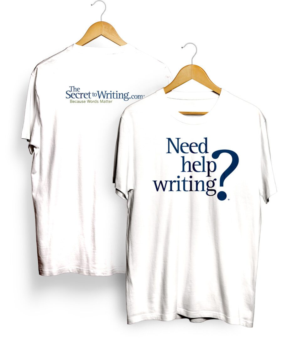 The Secret to Writing shirt (white); Front text: Need help writing?; Back text: The SecrettoWriting.com, Because Words Matter